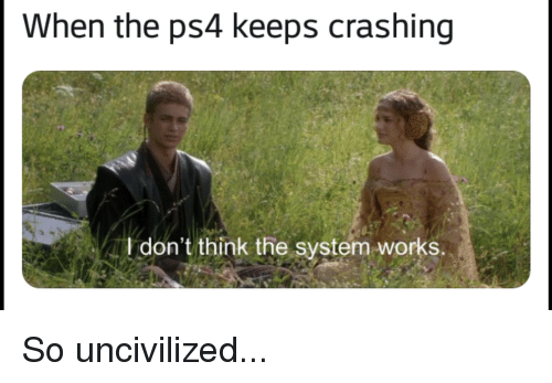 When the Ps4 Keeps Crashing I Don't Think the System Works | Ps4