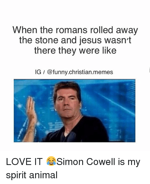 Animals, Anime, and Funny: When the romans rolled away  the stone and jesus wasn't  there they were like  IG @funny.christian.memes LOVE IT 😂Simon Cowell is my spirit animal