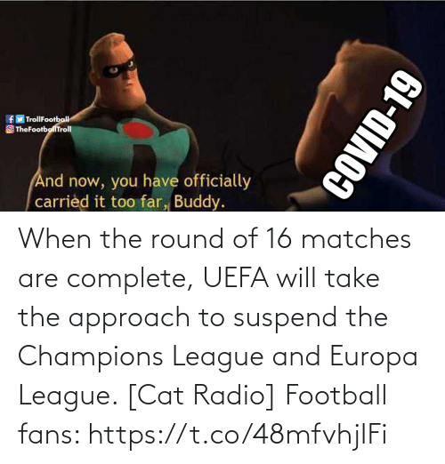 Football, Memes, and Radio: When the round of 16 matches are complete, UEFA will take the approach to suspend the Champions League and Europa League. [Cat Radio]  Football fans: https://t.co/48mfvhjIFi