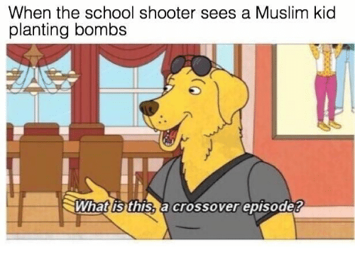 Muslim, School, and What Is: When the school shooter sees a Muslim kid  planting bombs  What is this, a crossover episode?