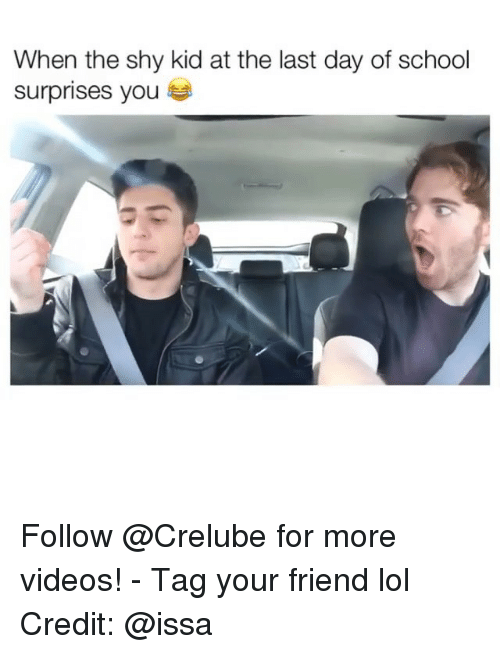 Lol, Memes, and School: When the shy kid at the last day of school  surprises you 부 Follow @Crelube for more videos! - Tag your friend lol Credit: @issa
