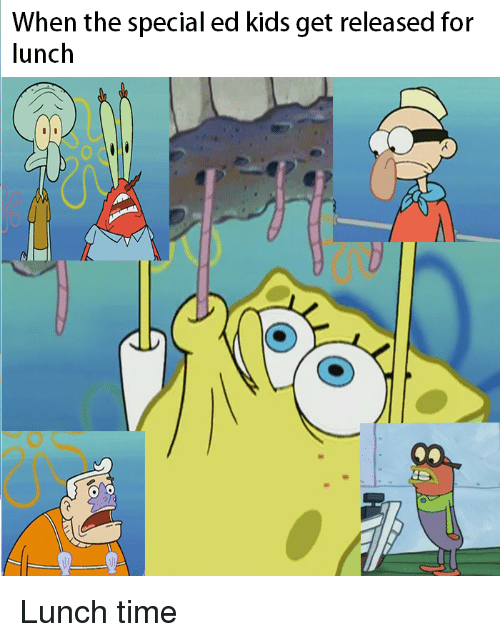 When The Special Ed Kids Get Released For Lunch Spongebob Meme On