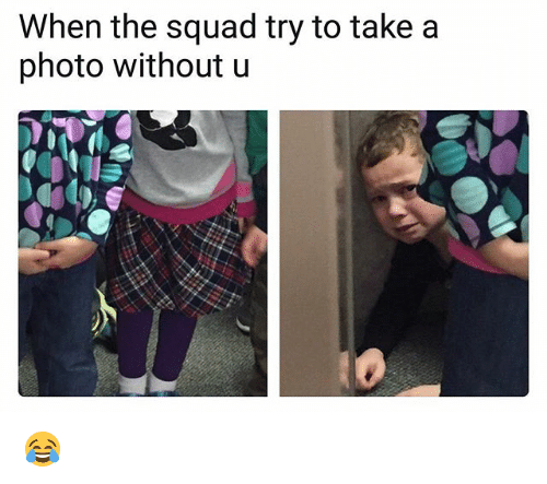 Funny, Squad, and Photo: When the squad try to take a  photo without u 😂