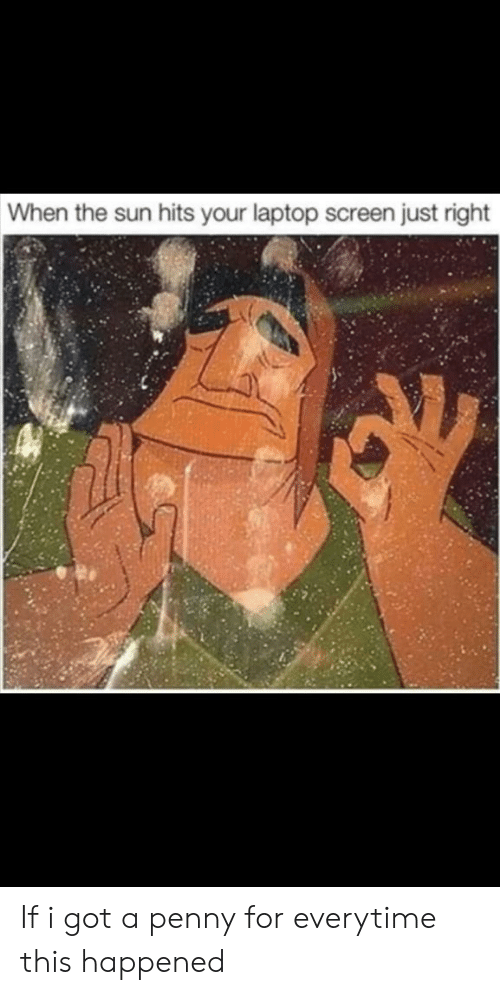 When the Sun Hits Your Laptop Screen Just Right if I Got a