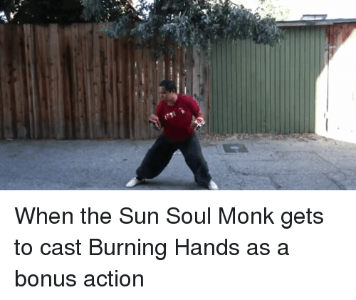 When the Sun Soul Monk Gets to Cast Burning Hands as a Bonus Action