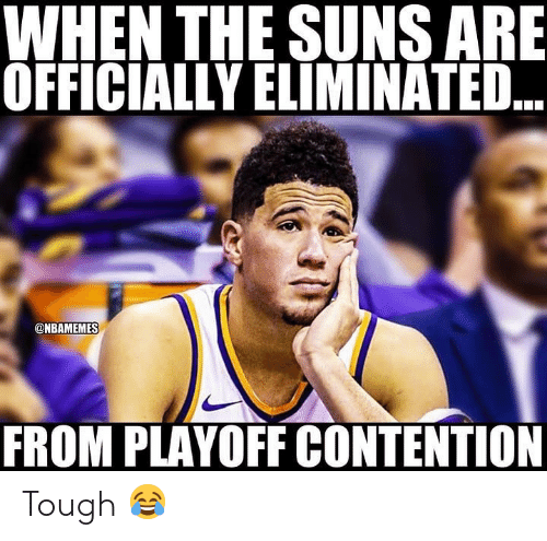 Basketball, Nba, and Sports: WHEN THE SUNS ARE  OFFICIALLY ELIMINATED  @NBAMEMES  FROM PLAYOFF CONTENTION Tough 😂