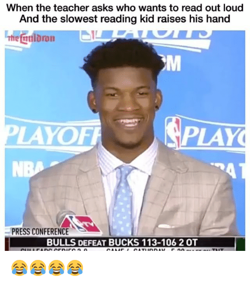 Funny, Teacher, and Bulls: When the teacher asks who wants to read out loud  the slowest reading kid his hand  AYOF  PLAY  PRESS CONFERENCE  BULLS DEFEAT BUCKS 113-106 2 OT 😂😂😂😂
