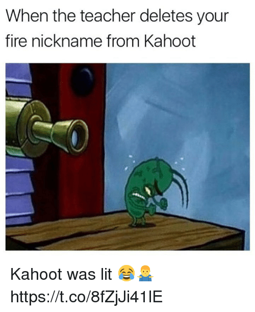 Fire, Kahoot, and Lit: When the teacher deletes your  fire nickname from Kahoot Kahoot was lit 😂🤷‍♂️ https://t.co/8fZjJi41lE