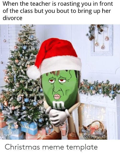 Christmas, Meme, and Reddit: When the teacher is roasting you in front  of the class but you bout to bring up her  divorce Christmas meme template