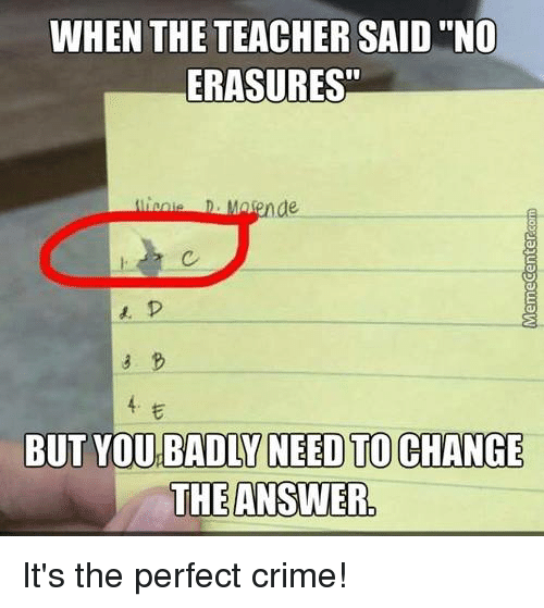 """Crime, Memes, and Teacher: WHEN THE TEACHER SAID """"NO  ERASURES""""  THE ANSWER It's the perfect crime!"""