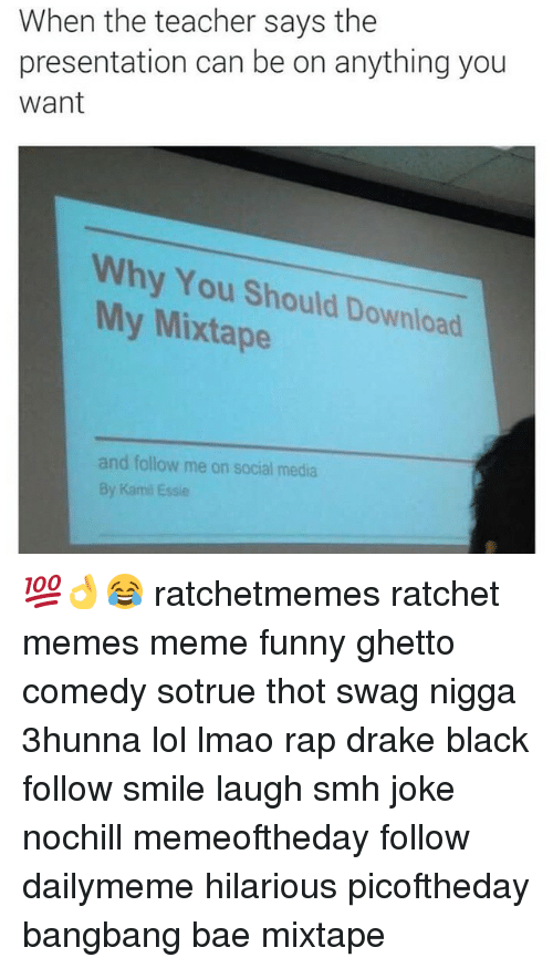 when the teacher says the presentation can be on anything 281339 ✅ 25 best memes about my mixtap my mixtap memes