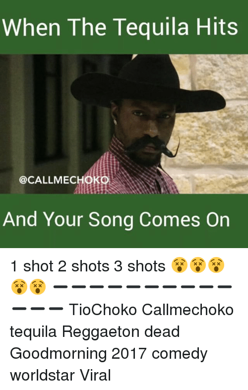 when the tequila hits call mec and your song comes 10925896 when the tequila hits mec and your song comes on 1 shot 2 shots 3