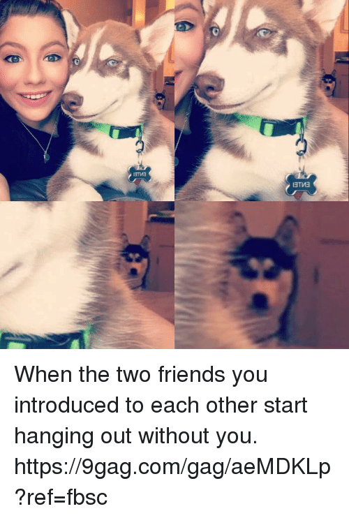 9gag, Dank, and Friends: When the two friends you introduced to each other start hanging out without you. https://9gag.com/gag/aeMDKLp?ref=fbsc