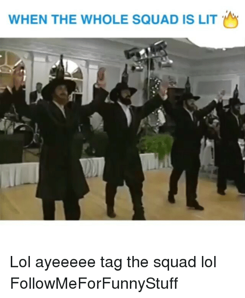 Funny, Lit, and Lol: WHEN THE WHOLE SQUAD IS LIT Lol ayeeeee tag the squad lol FollowMeForFunnyStuff