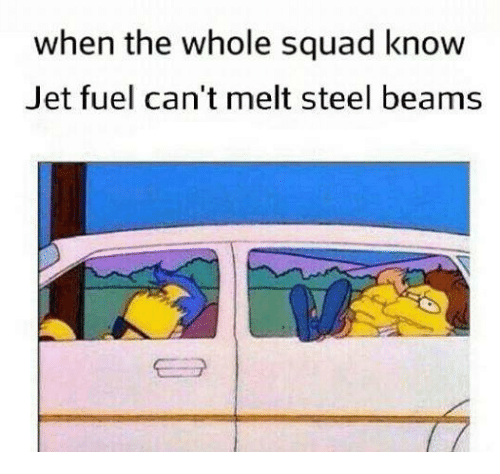 Squad, Steel, and Jet: when the whole squad know  Jet fuel can't melt steel beams  Eョ