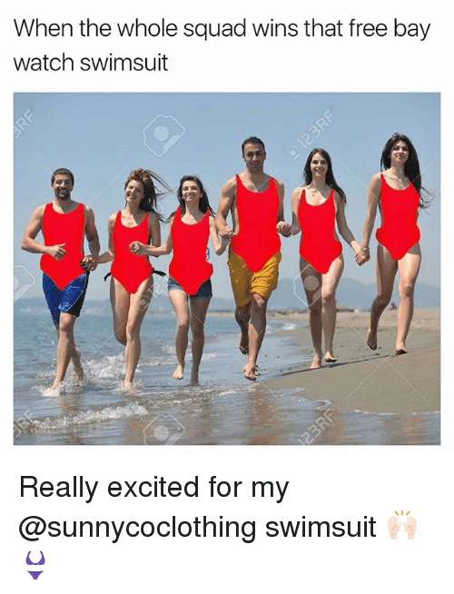 when the whole squad wins that free bay watch swimsuit 23956600 ✅ 25 best memes about sunnycoclothing sunnycoclothing memes