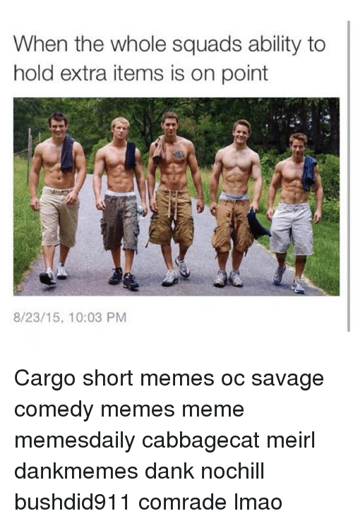 when the whole squads ability to hold extra items is 1831257 ✅ 25 best memes about cargo shorts meme cargo shorts memes,Cargo Shorts Meme