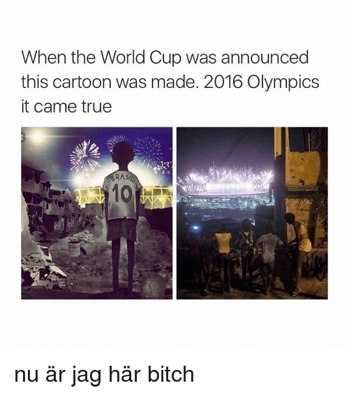 True, World Cup, and Cartoon: When the World Cup was announced  this cartoon was made. 2016 Olympics  it came true  RASIL nu är jag här bitch