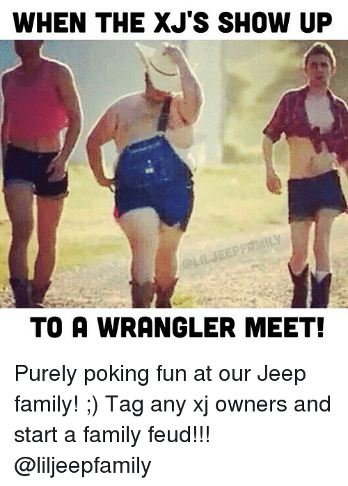 Family Family Feud And Jeep When The Xjs Show Up To A Wrangler