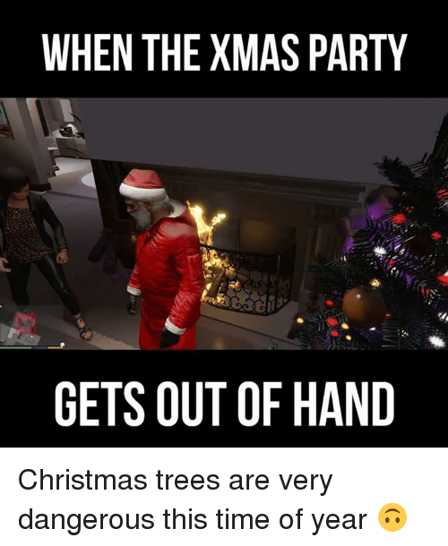 Memes, Christmas Tree, and 🤖: WHEN THE XMAS PARTY  GETS OUT OF HAND Christmas trees are very dangerous this time of year 🙃