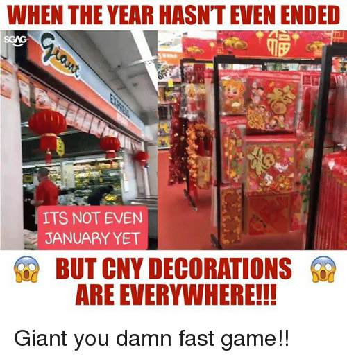 Memes, Game, and Giant: WHEN THE YEAR HASN'T EVEN ENDED  ITS NOT EVEN  JANUARY YET  SR BUTONY DECORATIONS  ARE EVERYWHERE!!! Giant you damn fast game!!