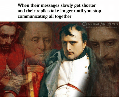 Facebook, Memes, and facebook.com: When their messages slowly get shorter  and their replies take longer until you stop  communicating all together  CLASSICAL ART MEMES  facebook.com/classicalartmemes