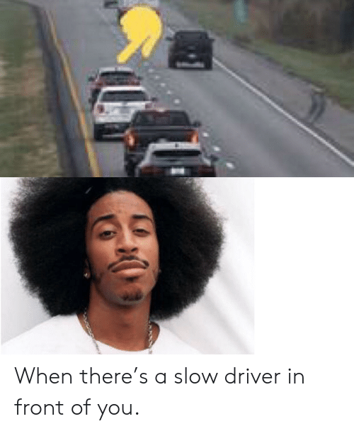 When There's a Slow Driver in Front of You | Reddit Meme on