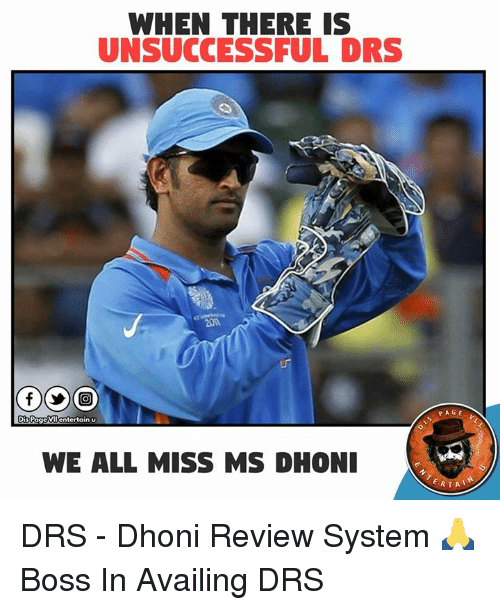 Memes, 🤖, and Page: WHEN THERE IS  UNSUCCESSFUL DRS  20M  GOO  Dis 99  entertain u  Pa  WE ALL MISS MS DHONI  PAGE  RTA DRS - Dhoni Review System 🙏 Boss In Availing DRS