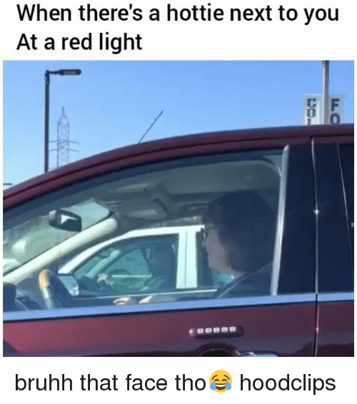 Funny, Red, and Next: When there's a hottie next to you  At a red light  0 bruhh that face tho😂 hoodclips