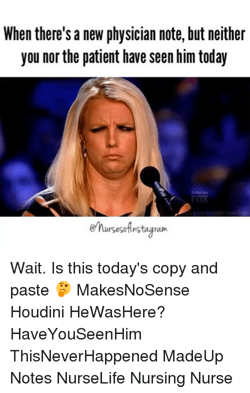 Memes, Patient, and Today: When there's a new physician note, but neither  you nor the patient have seen him today  ursesotinstagram. Wait. Is this today's copy and paste 🤔 MakesNoSense Houdini HeWasHere? HaveYouSeenHim ThisNeverHappened MadeUp Notes NurseLife Nursing Nurse