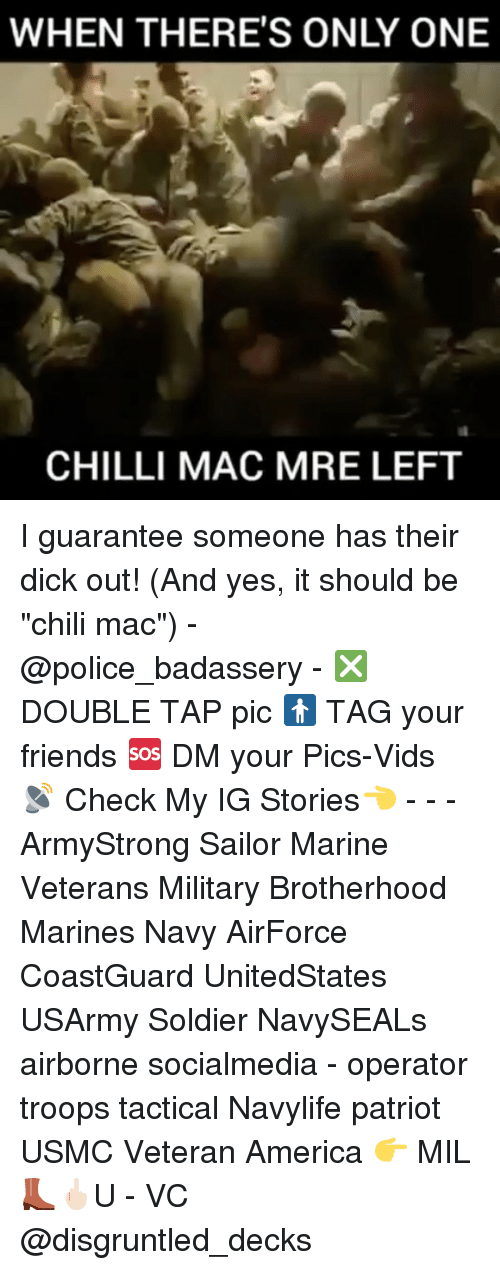 """Chilis, Memes, and Chillis: WHEN THERE'S ONLY ONE  CHILLI MAC MRE LEFT I guarantee someone has their dick out! (And yes, it should be """"chili mac"""") - @police_badassery - ❎ DOUBLE TAP pic 🚹 TAG your friends 🆘 DM your Pics-Vids 📡 Check My IG Stories👈 - - - ArmyStrong Sailor Marine Veterans Military Brotherhood Marines Navy AirForce CoastGuard UnitedStates USArmy Soldier NavySEALs airborne socialmedia - operator troops tactical Navylife patriot USMC Veteran America 👉 MIL👢🖕🏻U - VC @disgruntled_decks"""