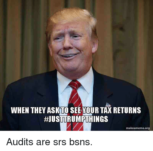 WHEN THEY ASK SEETOUR TAX RETURNS HJUSTTRUMPTHINGS