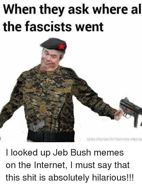 when they ask where al the fascists went stale memes 14407303 when they ask where al the fascists went stale memes for normies