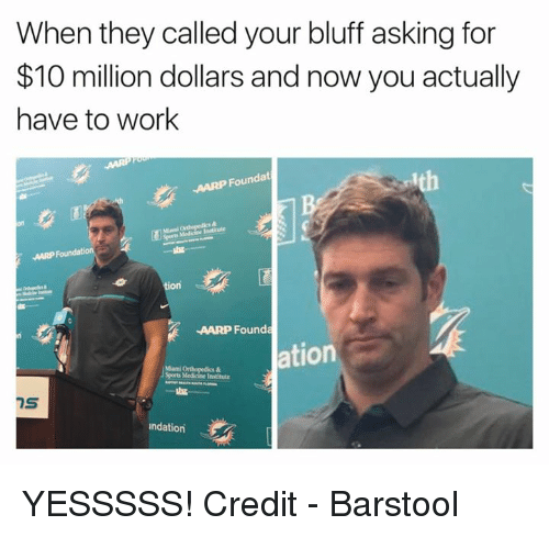 Sports, Work, and Medicine: When they called your bluff asking for  $10 million dollars and now you actually  have to work  AARP Foundat  tion  AARP Founda  ation  Sports Medicine Institute  ndation YESSSSS!  Credit - Barstool