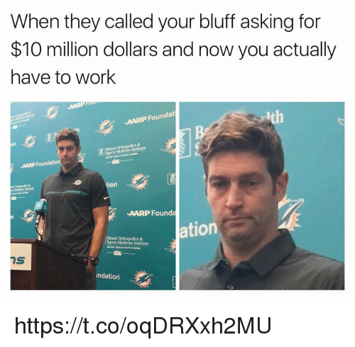 Memes, Sports, and Work: When they called your bluff asking for  $10 million dollars and now you actually  have to work  Ith  AARP Foundat  on  Miami Ont  arts  AARP  tion  AARP Foundą  ation  Miami  Sports Medicine Institute  indation https://t.co/oqDRXxh2MU