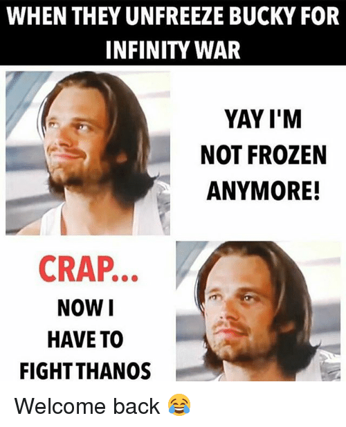 Frozen, Memes, and Infinity: WHEN THEY UNFREEZE BUCKY FOR  INFINITY WAR  YAY I'M  NOT FROZEN  ANYMORE!  CRAP..  NOWI  HAVE TO  FIGHT THANOS Welcome back 😂