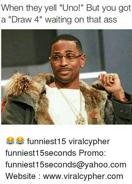 """Ass, Funny, and Uno: When they yell """"Uno!"""" But you got  a """"Draw 4"""" waiting on that ass 😂😂 funniest15 viralcypher funniest15seconds Promo: funniest15seconds@yahoo.com Website : www.viralcypher.com"""