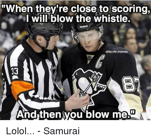 When They Re Close To Scoring I Will Blow The Whistle Elite Nhlmemes