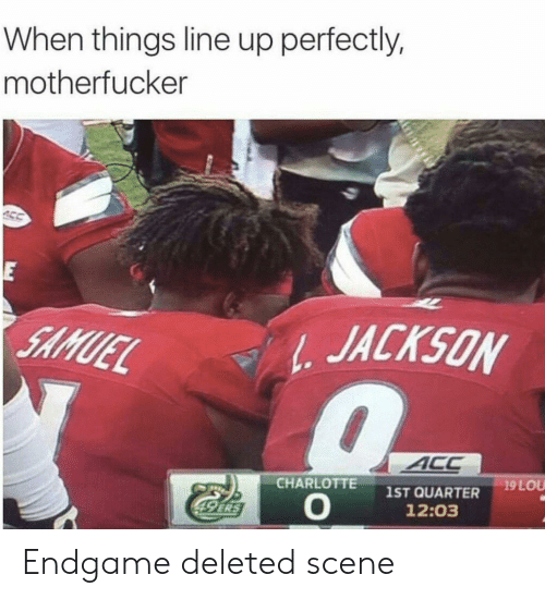 Charlotte, 49 Ers, and Acc: When things line up perfectly,  motherfucker  E  JACKSON  SAMUEL  ACC  19 LOU  CHARLOTTE  1ST QUARTER  12:03  49 ERS Endgame deleted scene