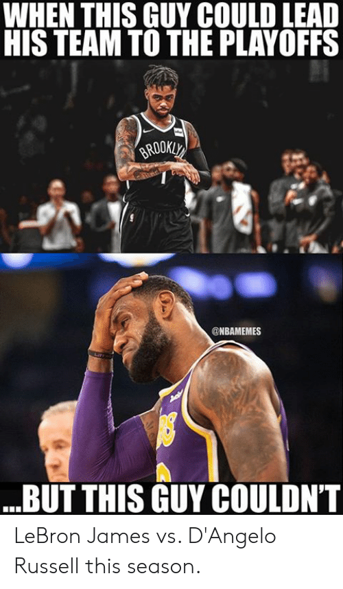 LeBron James, Nba, and Lebron: WHEN THIS GUY COULD LEAD  HIS TEAM TO THE PLAYOFFS  @NBAMEMES  BUT THIS GUY COULDN'T LeBron James vs. D'Angelo Russell this season.