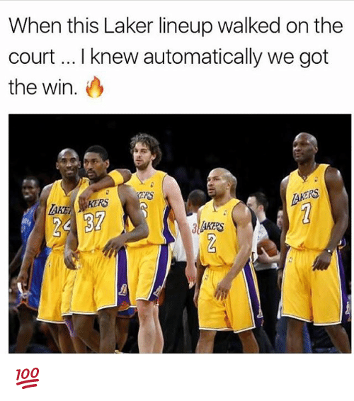 Memes, 🤖, and Got: When this Laker lineup walked on the  court .. I knew automatically we got  the win.  RS  CRS  KERS  25 37 💯