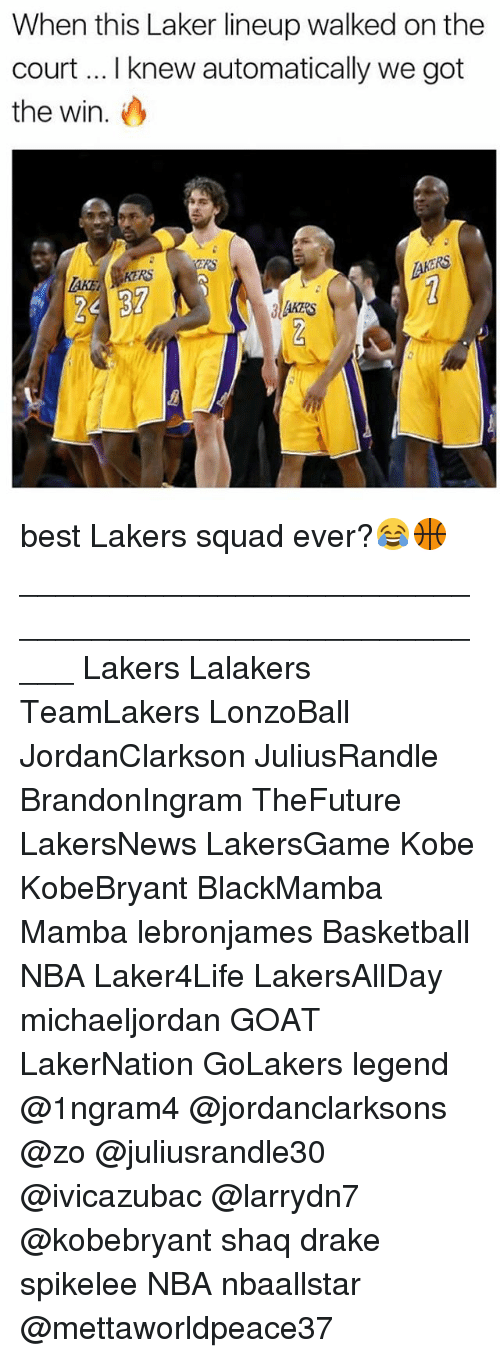 Basketball, Drake, and Los Angeles Lakers: When this Laker lineup walked on the  court I knew automatically we got  the win.  AKO  RS  KERS best Lakers squad ever?😂🏀 _____________________________________________________ Lakers Lalakers TeamLakers LonzoBall JordanClarkson JuliusRandle BrandonIngram TheFuture LakersNews LakersGame Kobe KobeBryant BlackMamba Mamba lebronjames Basketball NBA Laker4Life LakersAllDay michaeljordan GOAT LakerNation GoLakers legend @1ngram4 @jordanclarksons @zo @juliusrandle30 @ivicazubac @larrydn7 @kobebryant shaq drake spikelee NBA nbaallstar @mettaworldpeace37