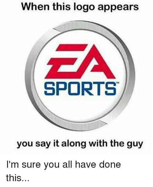 When This Logo Appears EA SPORTS You Say It Along With the