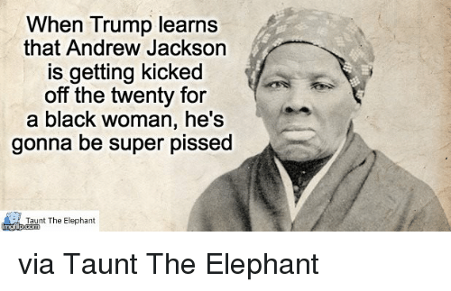 Black, Elephant, and Trump: When Trump learns that Andrew Jackson is getting kicked