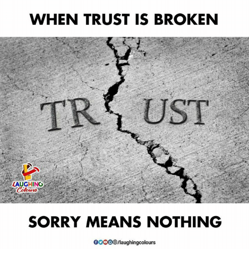 Sorry, Indianpeoplefacebook, and Means: WHEN TRUST IS BROKEN  LAUGHING  SORRY MEANS NOTHING  0OO0O/laughingcolours
