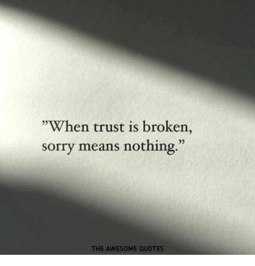 When Trust Is Broken Sorry Means Nothing Quotes: When Trust Is Broken Sorry Means Nothin 05 05 THE AWESOME