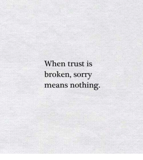 When Trust Is Broken Sorry Means Nothing Quotes