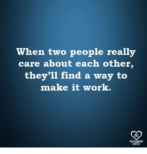 Memes, Work, and Quotes: When two people really  care about each other.  they'll find a way to  make it work.  RO  RELATIONSHIP  QUOTES