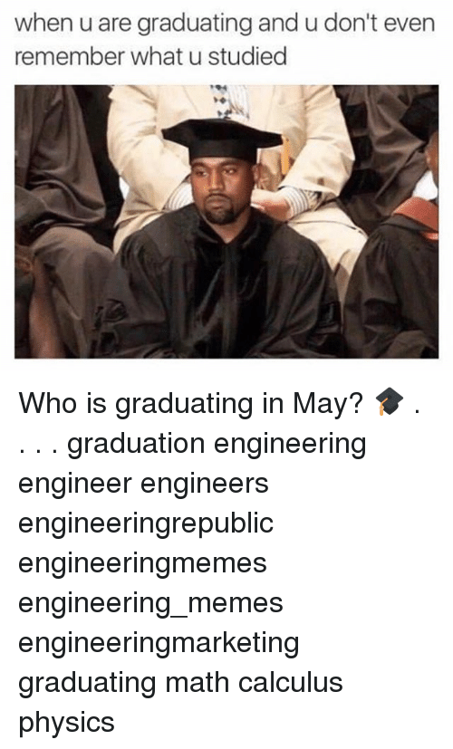 when u are graduating and u dont even remember what 23596382 ✅ 25 best memes about engineering memes engineering memes