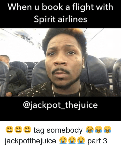 Memes, Flight, and Spirit: When u book a flight with  Spirit airlines  Cajackpot thejuice 😩😩😩 tag somebody 😂😂😂 jackpotthejuice 😭😭😭 part 3